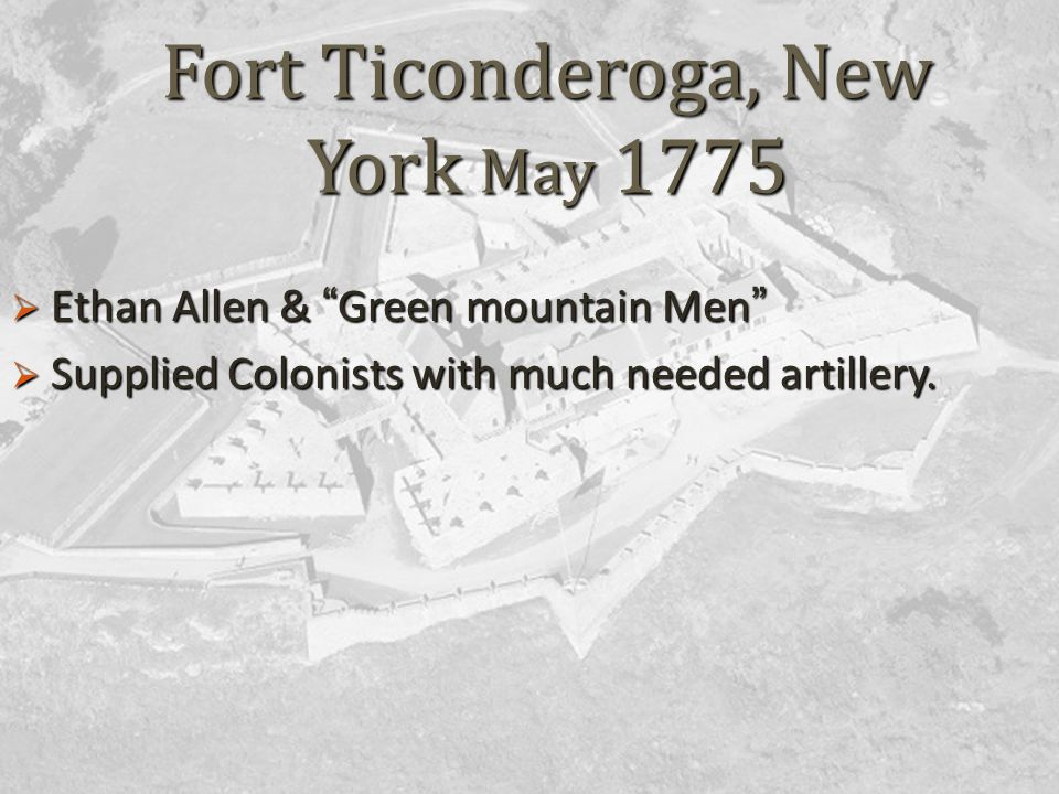  Ethan Allen & Green mountain Men  Supplied Colonists with much needed artillery.