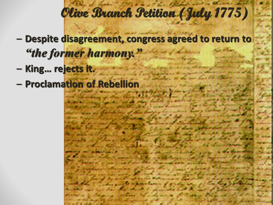 """–Despite disagreement, congress agreed to return to """"the former harmony."""" –King… rejects it. –Proclamation of Rebellion Olive Branch Petition (July 17"""