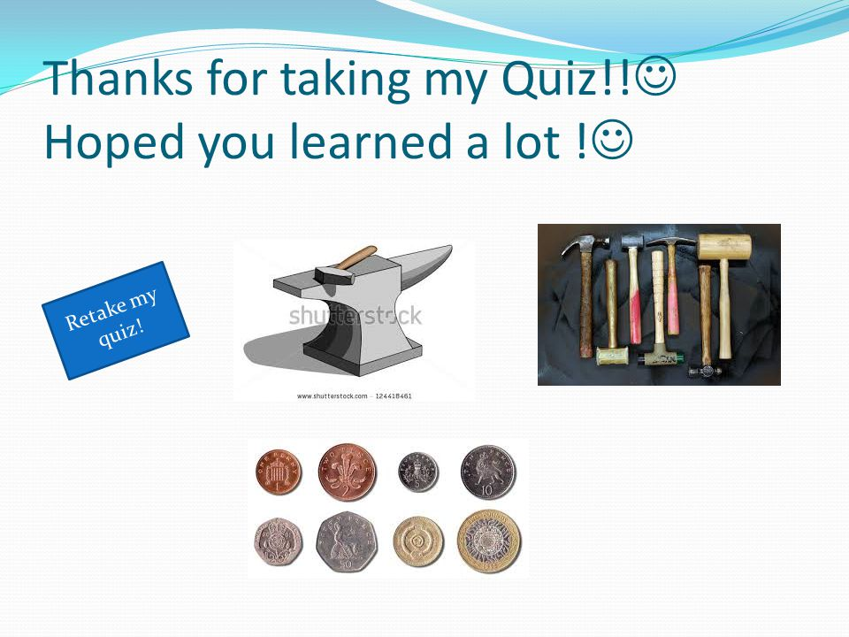 Thanks for taking my Quiz!! Hoped you learned a lot ! Retake my quiz!