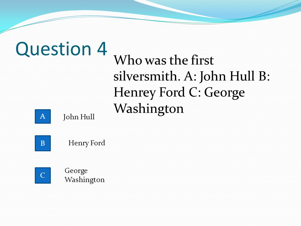 Question 4 B Who was the first silversmith.