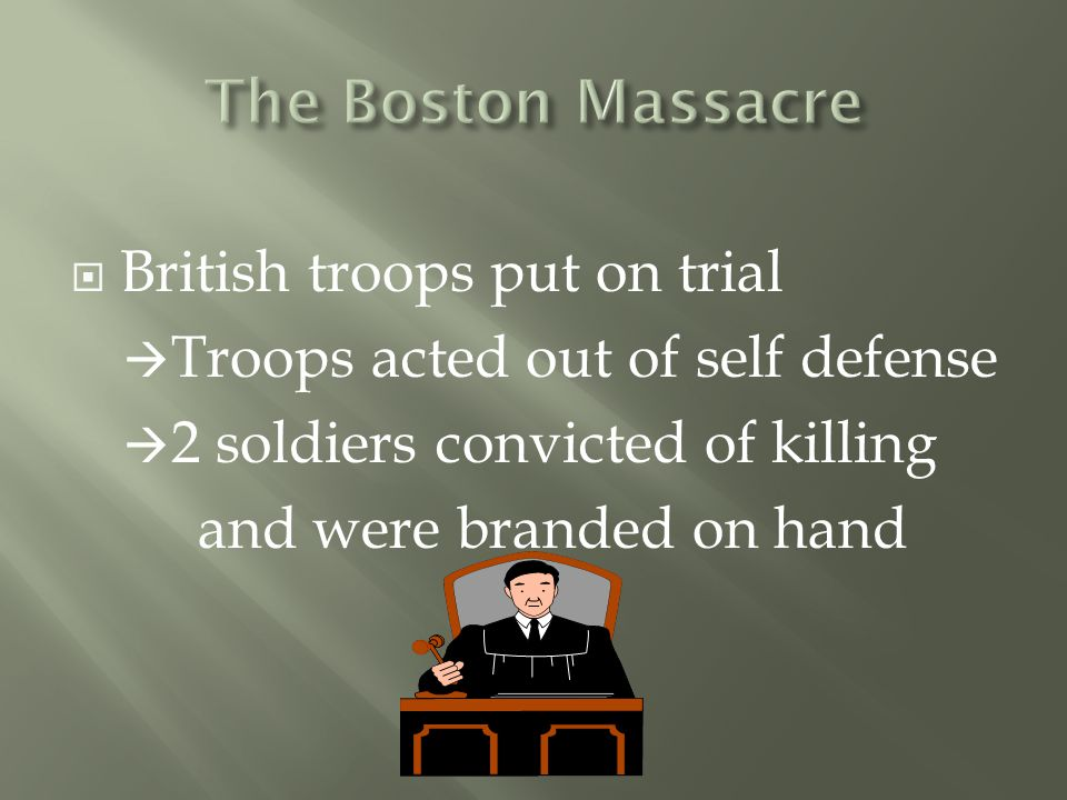  British troops put on trial  Troops acted out of self defense  2 soldiers convicted of killing and were branded on hand