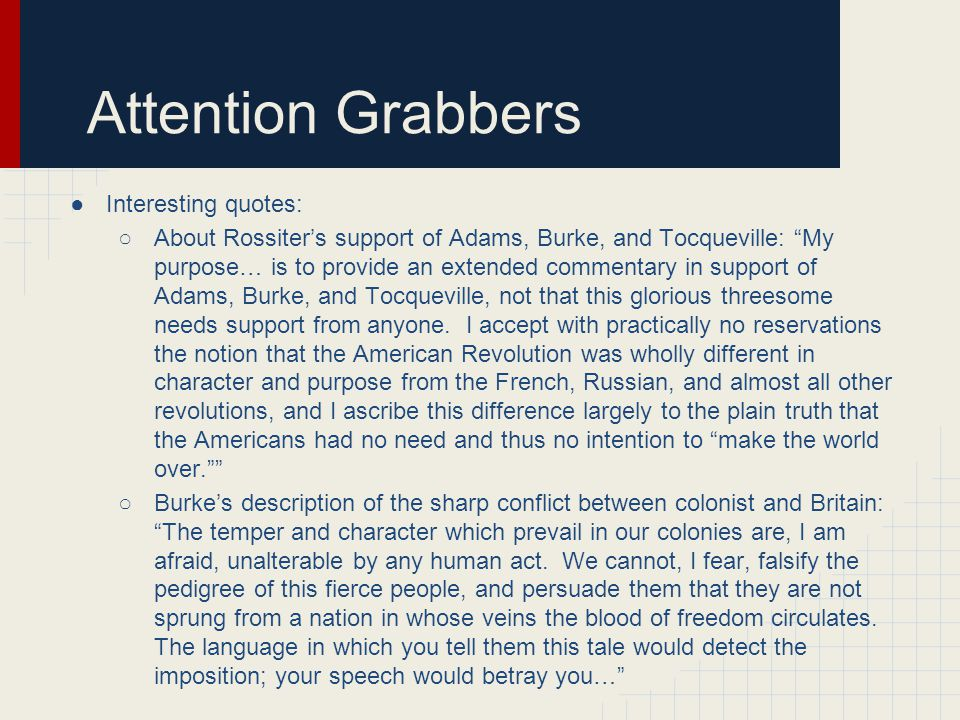 "Attention Grabbers ●Interesting quotes: ○About Rossiter's support of Adams, Burke, and Tocqueville: ""My purpose… is to provide an extended commentary"