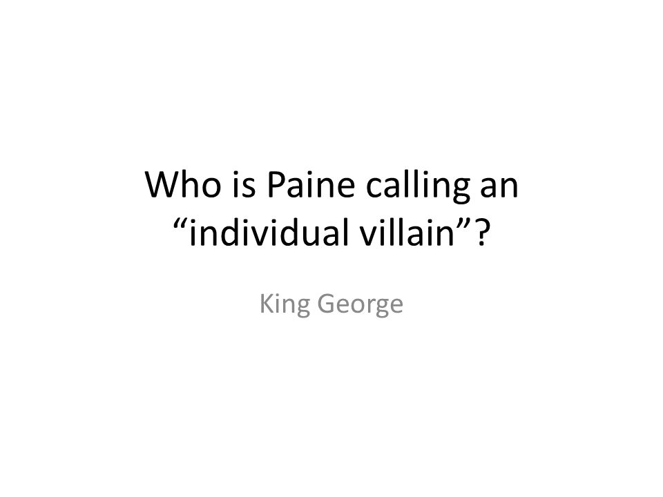 """Who is Paine calling an """"individual villain""""? King George"""