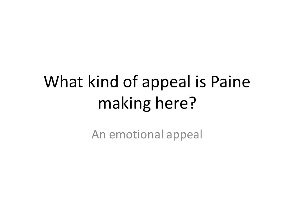 What kind of appeal is Paine making here? An emotional appeal