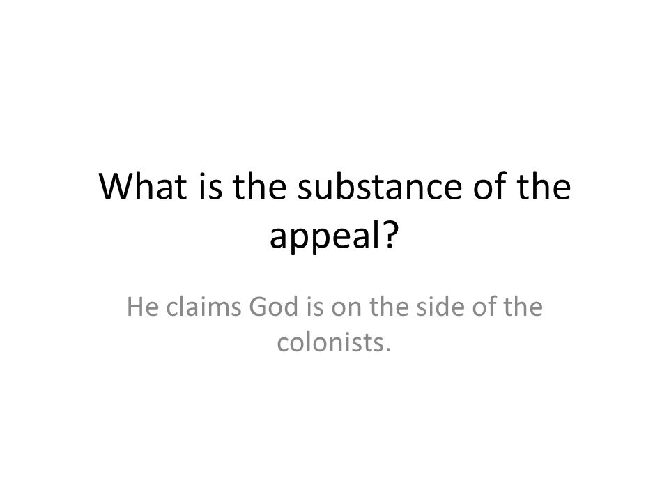 What is the substance of the appeal? He claims God is on the side of the colonists.