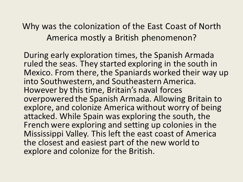 Why was the colonization of the East Coast of North America mostly a British phenomenon? During early exploration times, the Spanish Armada ruled the