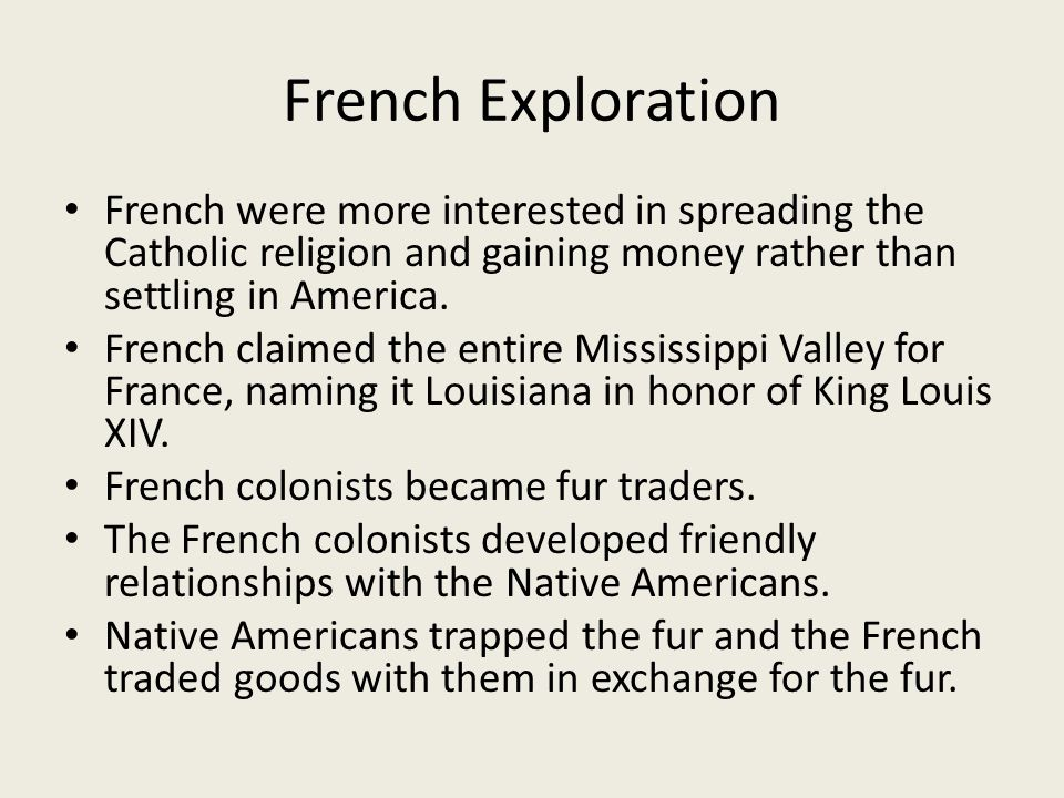 French Exploration French were more interested in spreading the Catholic religion and gaining money rather than settling in America. French claimed th