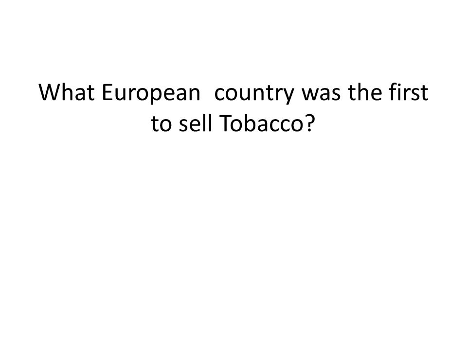 What European country was the first to sell Tobacco