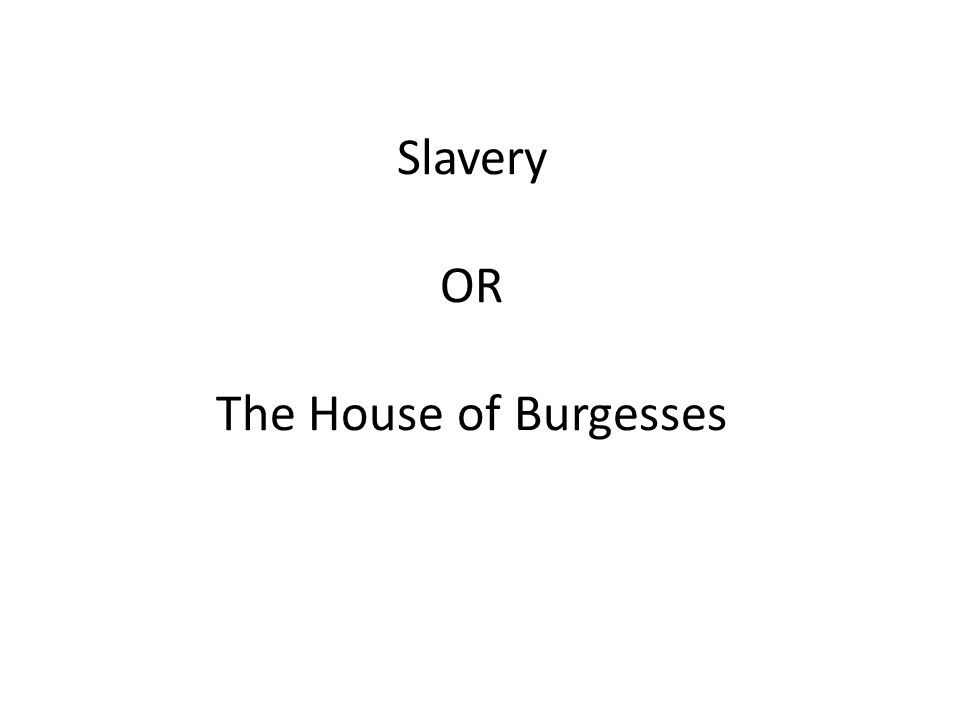 Slavery OR The House of Burgesses