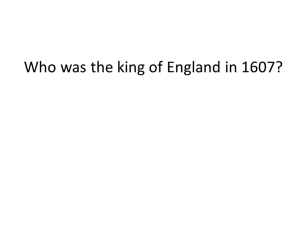 Who was the king of England in 1607