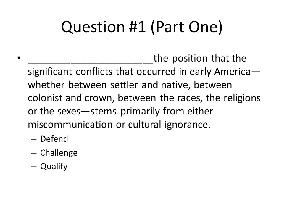 Question #1 (Part One) _______________________the position that the significant conflicts that occurred in early America— whether between settler and