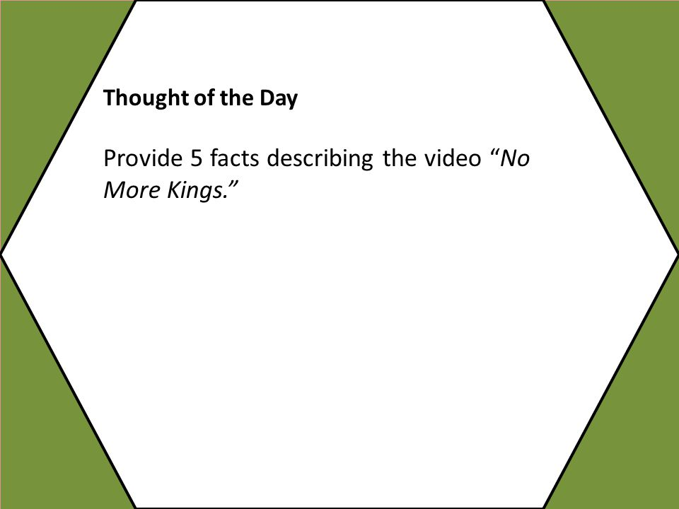 Thought of the Day Provide 5 facts describing the video No More Kings.