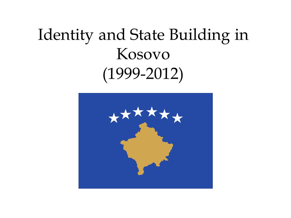 Identity and State Building in Kosovo (1999-2012)