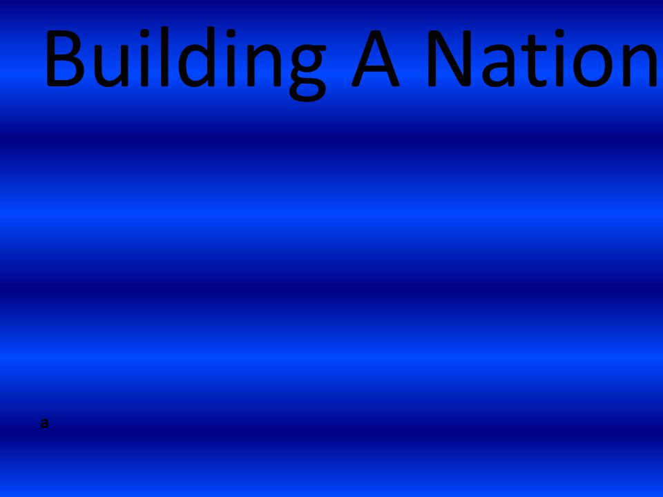 a Building A Nation