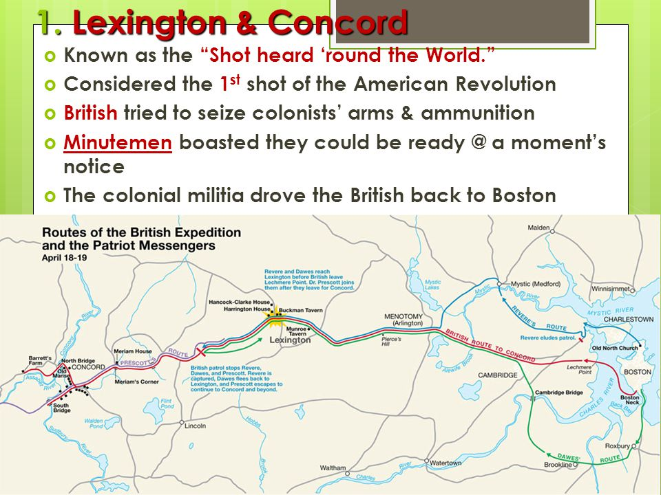 """1. Lexington & Concord  Known as the """"Shot heard 'round the World.""""  Considered the 1 st shot of the American Revolution  British tried to seize co"""