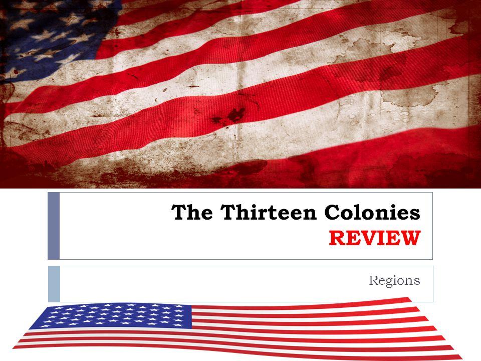 The Thirteen Colonies REVIEW Regions