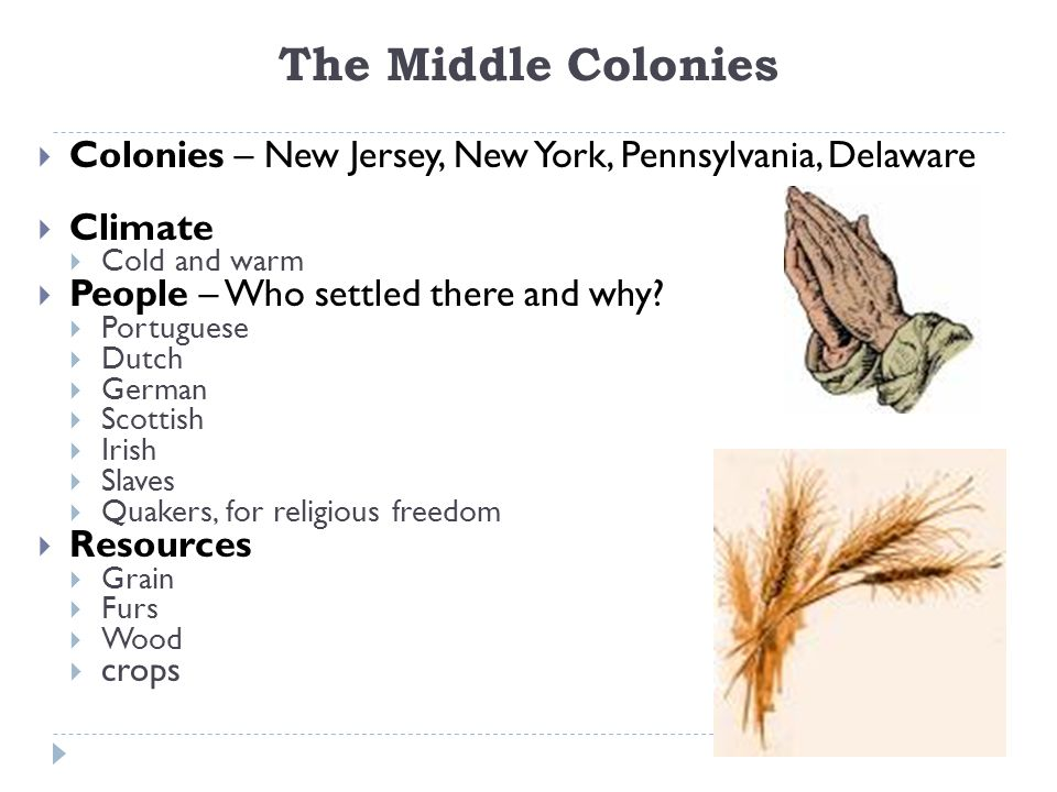 The Middle Colonies  Colonies – New Jersey, New York, Pennsylvania, Delaware  Climate  Cold and warm  People – Who settled there and why?  Portug