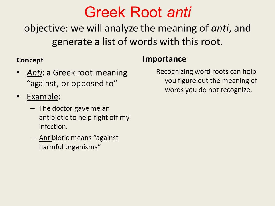 """Greek Root anti objective: we will analyze the meaning of anti, and generate a list of words with this root. Concept Anti: a Greek root meaning """"again"""