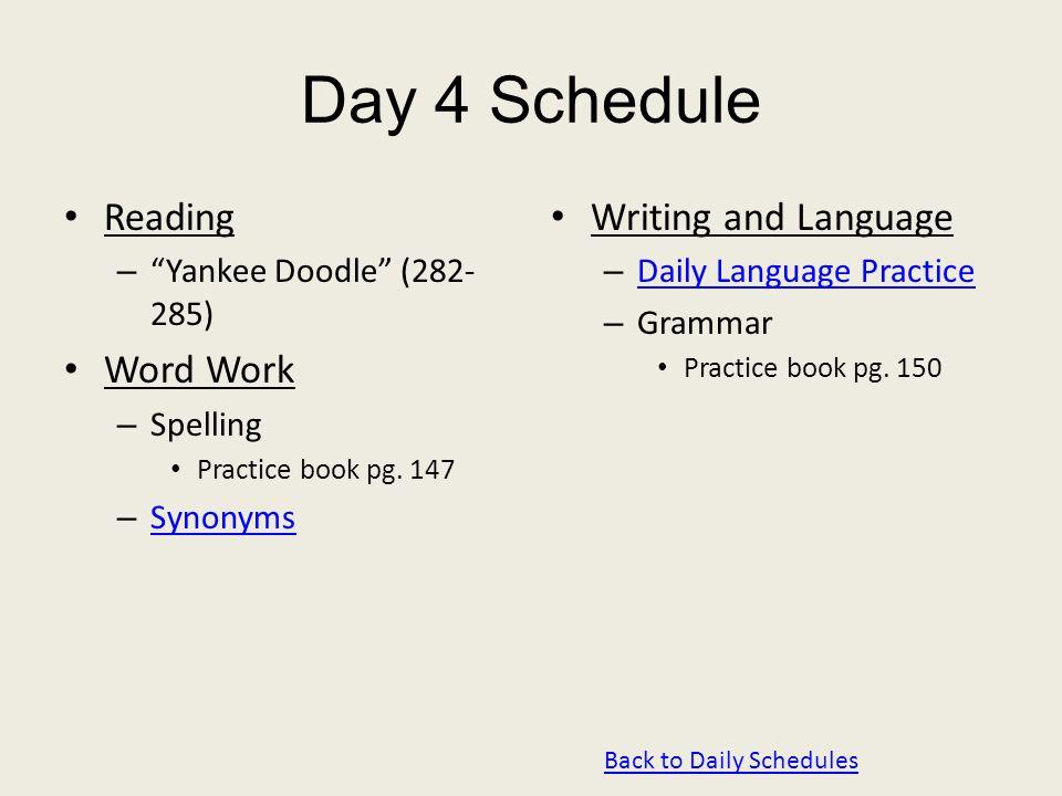 Day 4 Schedule Reading – Yankee Doodle (282- 285) Word Work – Spelling Practice book pg.