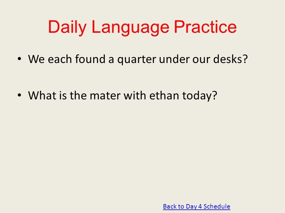 Daily Language Practice We each found a quarter under our desks.