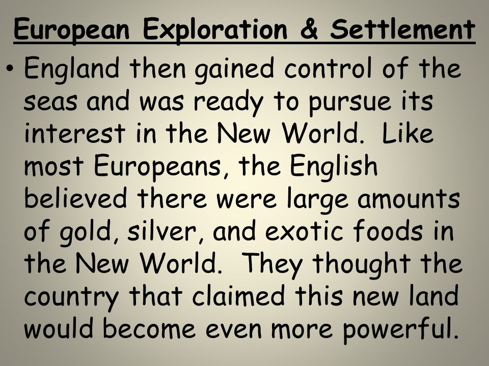 European Exploration & Settlement England then gained control of the seas and was ready to pursue its interest in the New World. Like most Europeans,