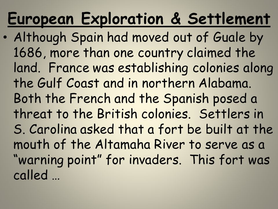 European Exploration & Settlement Although Spain had moved out of Guale by 1686, more than one country claimed the land. France was establishing colon