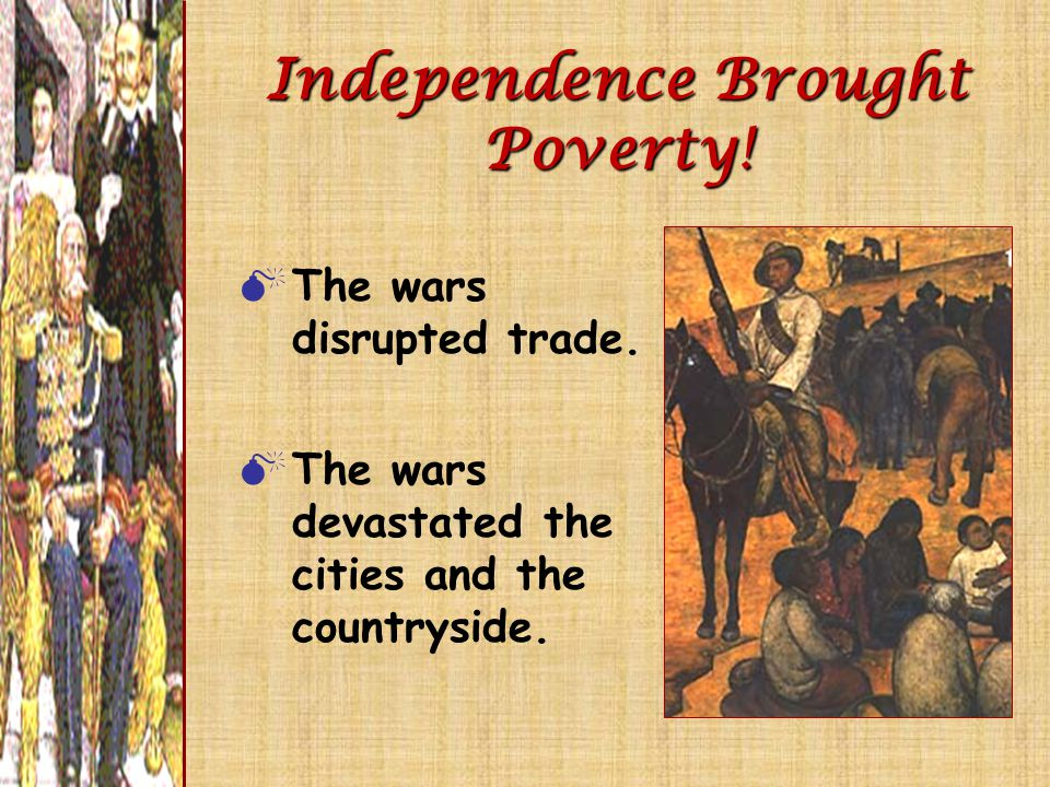 Independence Brought Poverty!  The wars disrupted trade.  The wars devastated the cities and the countryside.