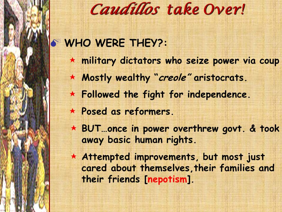 "Caudillos take Over!  WHO WERE THEY?: $military dictators who seize power via coup $Mostly wealthy ""creole"" aristocrats. $Followed the fight for inde"