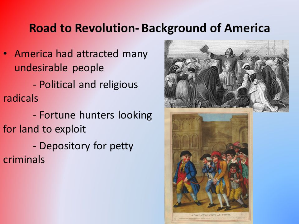 Road to Revolution- Dangerous Ideas American colonist developed a strange idea of freedom - People had a natural right to overthrow leaders - Slave system in America and, no rights for women - Complete disregard for Natives