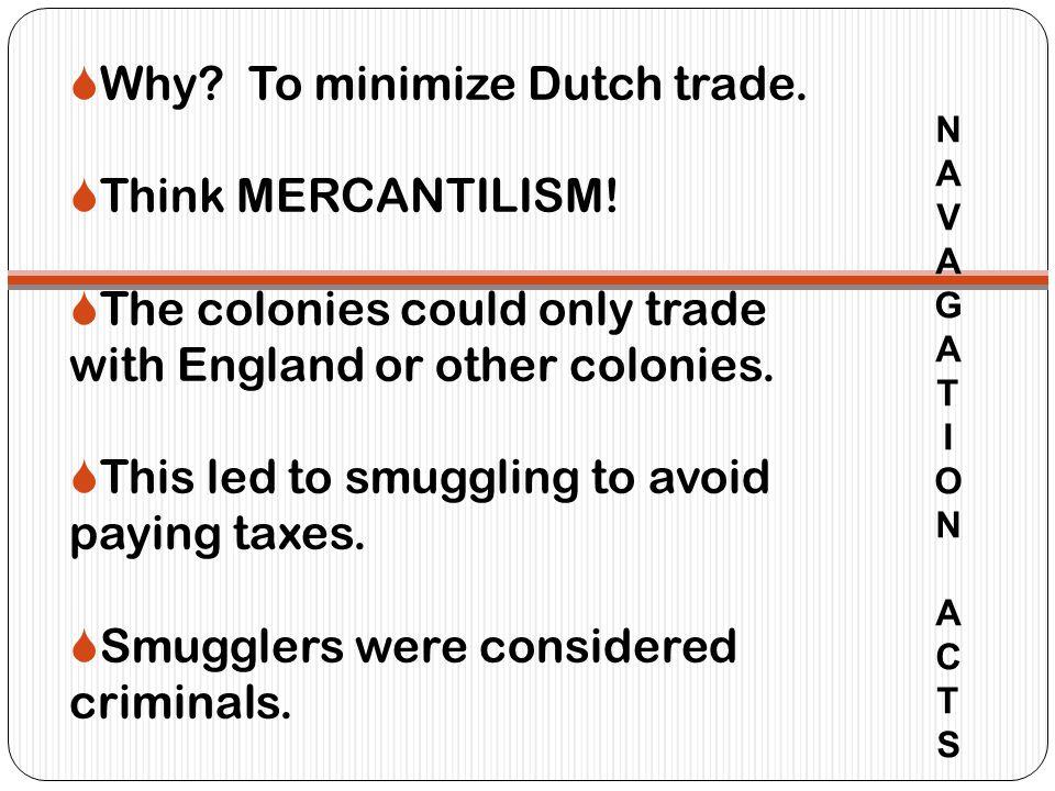 N A V A G A T I O N A C T S  Why. To minimize Dutch trade.