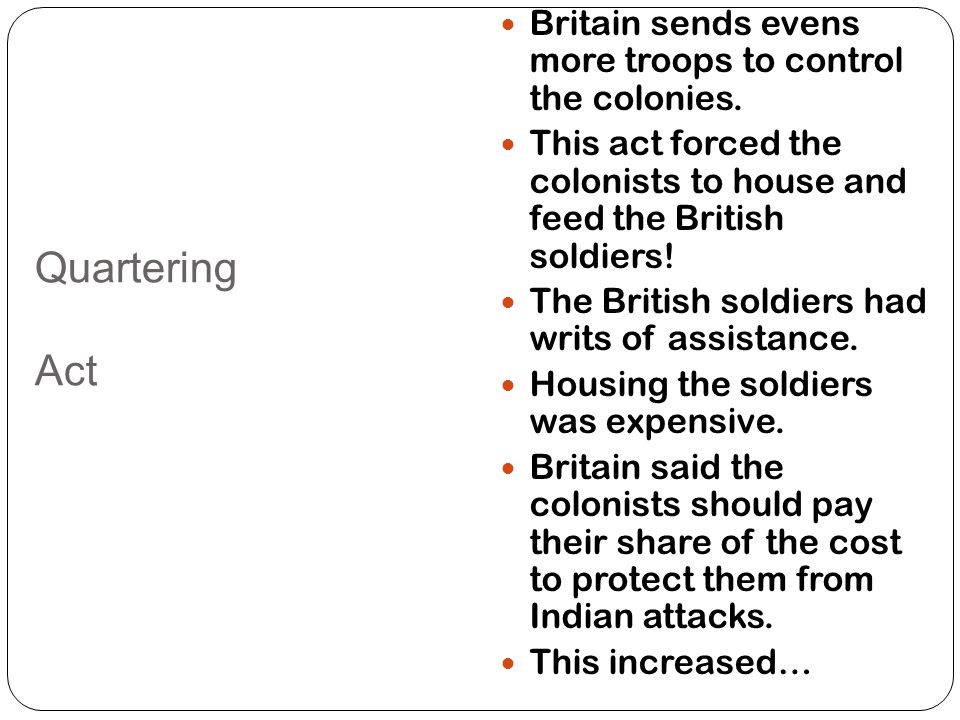 Quartering Act Britain sends evens more troops to control the colonies.