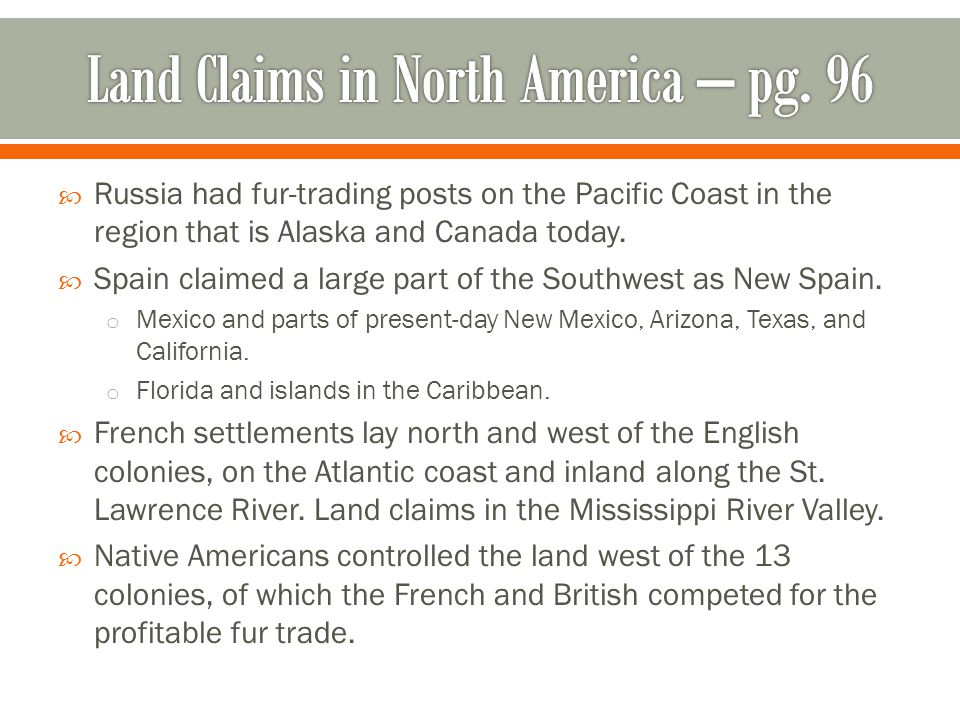  Russia had fur-trading posts on the Pacific Coast in the region that is Alaska and Canada today.  Spain claimed a large part of the Southwest as Ne