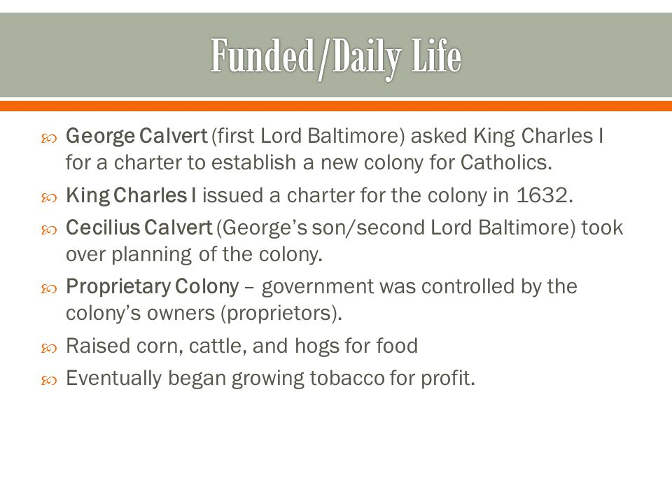  George Calvert (first Lord Baltimore) asked King Charles I for a charter to establish a new colony for Catholics.  King Charles I issued a charter