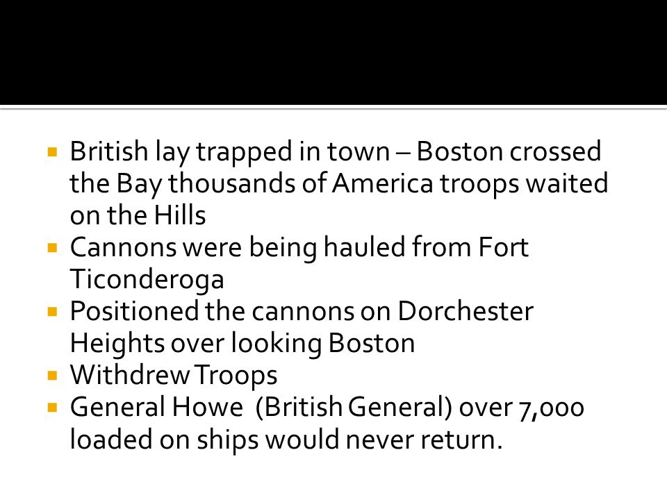  British lay trapped in town – Boston crossed the Bay thousands of America troops waited on the Hills  Cannons were being hauled from Fort Ticondero
