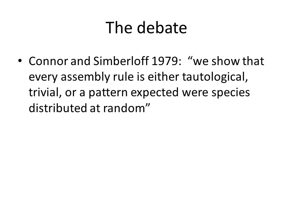The debate Connor and Simberloff 1979: we show that every assembly rule is either tautological, trivial, or a pattern expected were species distributed at random