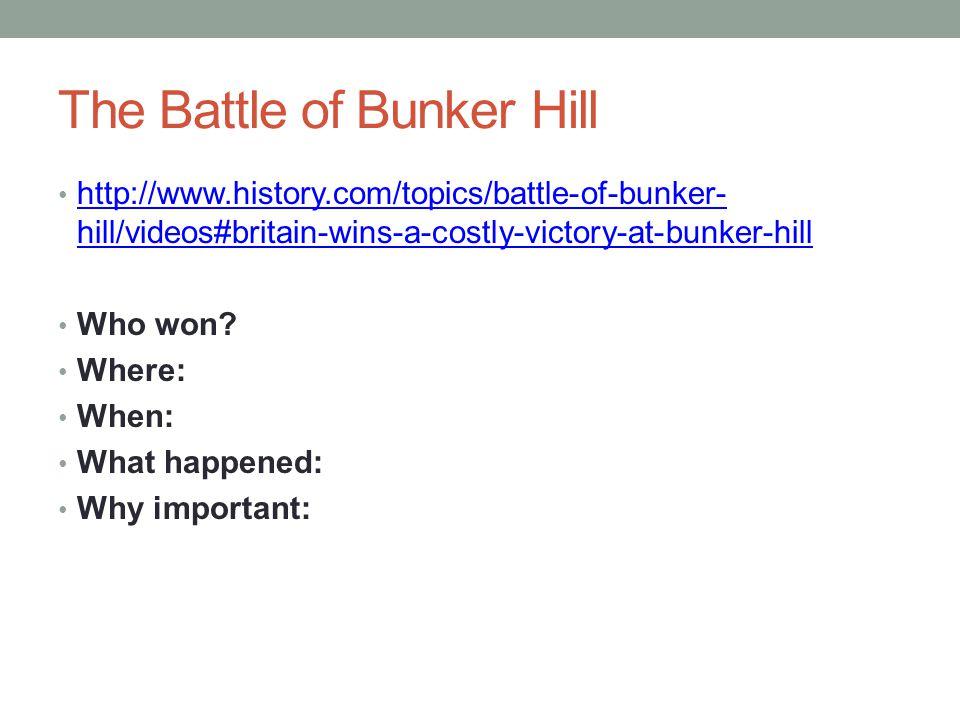 The Battle of Bunker Hill http://www.history.com/topics/battle-of-bunker- hill/videos#britain-wins-a-costly-victory-at-bunker-hill http://www.history.com/topics/battle-of-bunker- hill/videos#britain-wins-a-costly-victory-at-bunker-hill Who won.