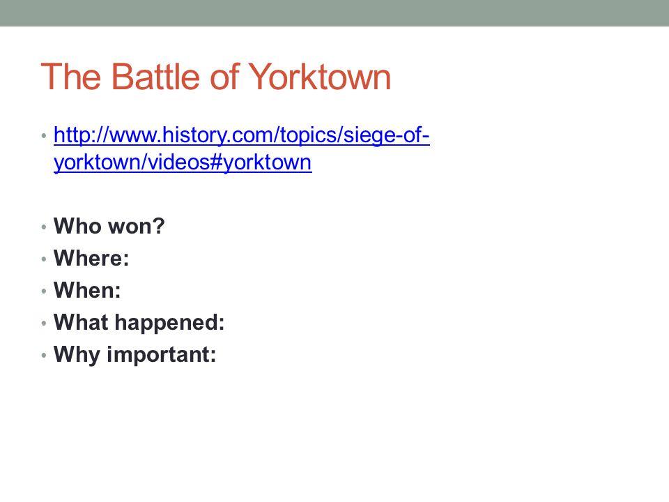 The Battle of Yorktown http://www.history.com/topics/siege-of- yorktown/videos#yorktown http://www.history.com/topics/siege-of- yorktown/videos#yorkto