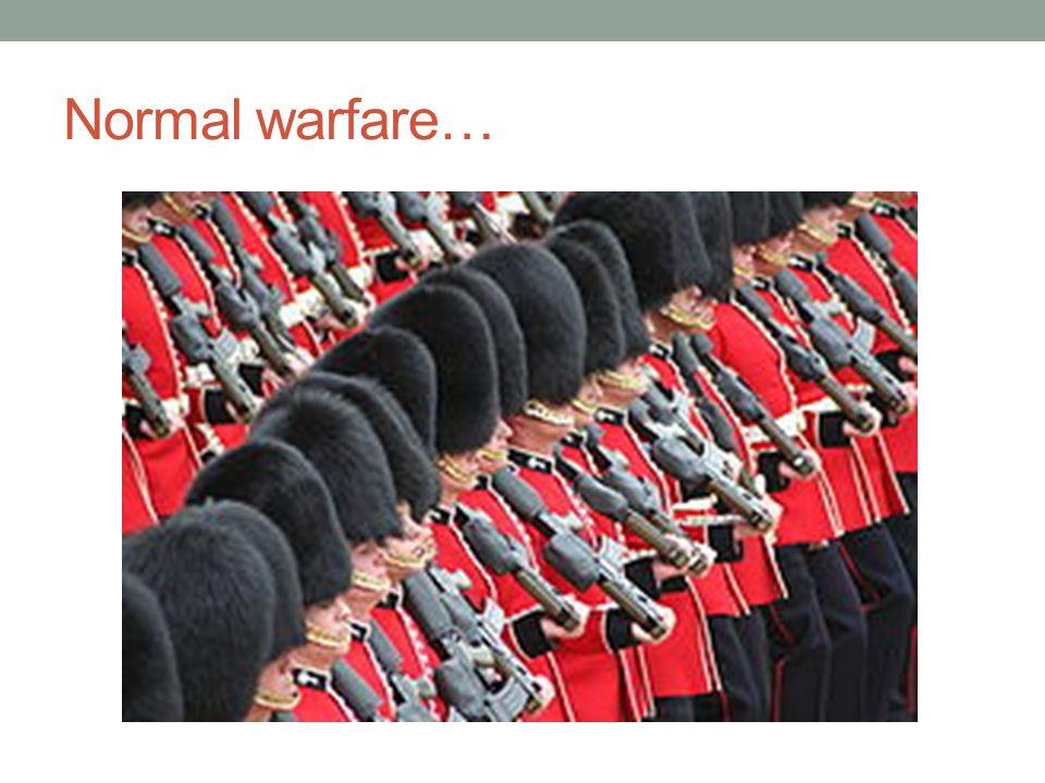 Normal warfare…