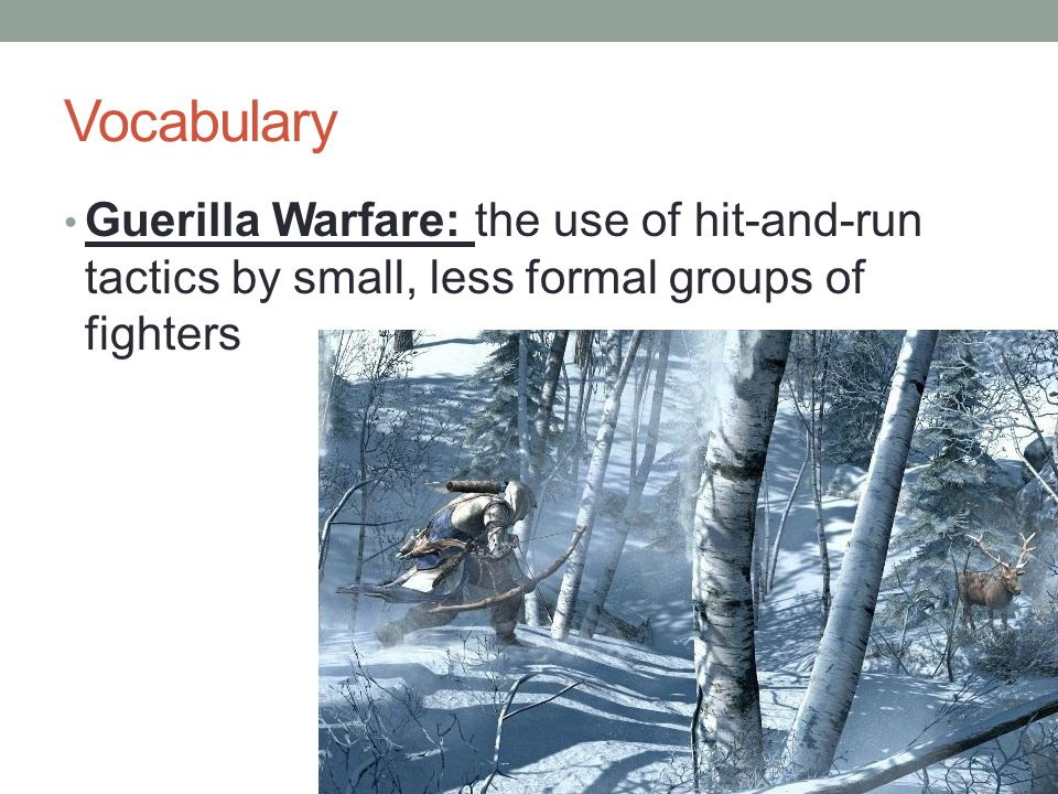Vocabulary Guerilla Warfare: the use of hit-and-run tactics by small, less formal groups of fighters