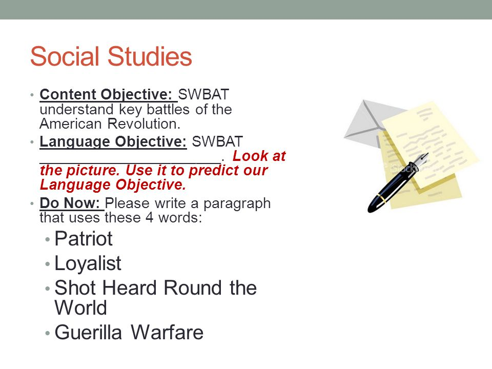 Social Studies Content Objective: SWBAT understand key battles of the American Revolution. Language Objective: SWBAT ______________________. Look at t