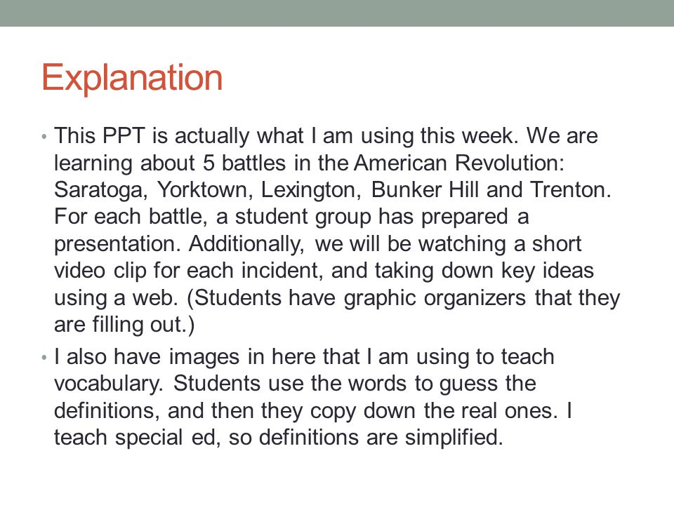 Explanation This PPT is actually what I am using this week. We are learning about 5 battles in the American Revolution: Saratoga, Yorktown, Lexington,