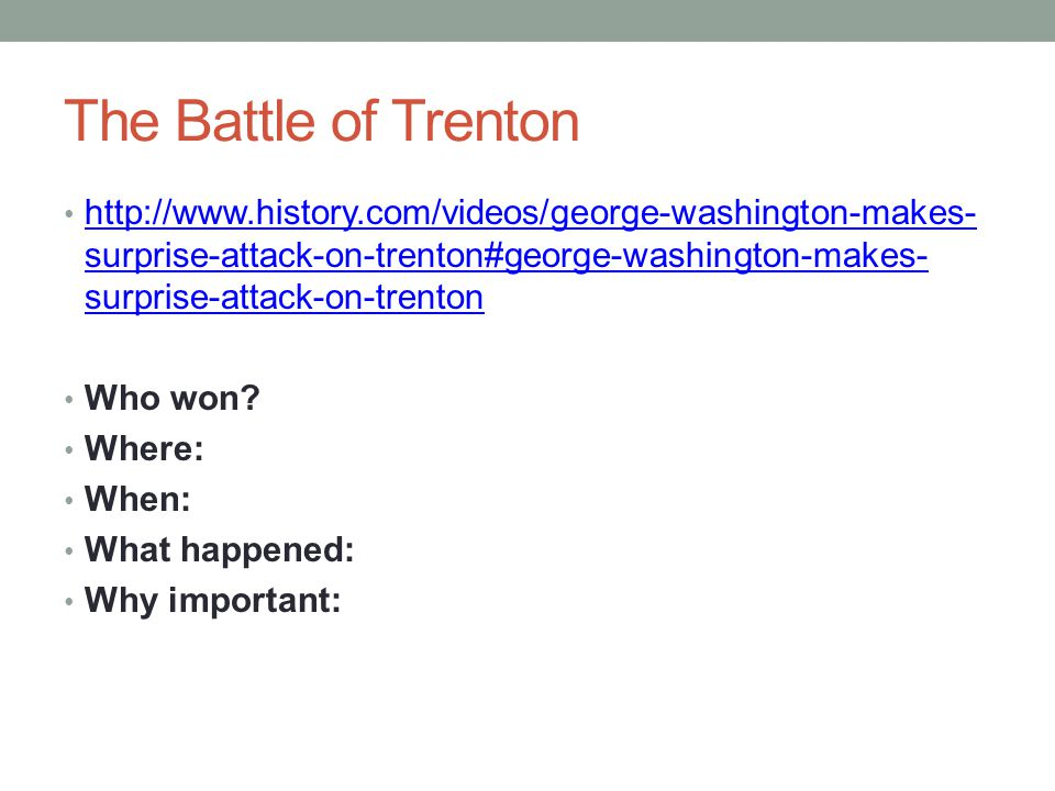 The Battle of Trenton http://www.history.com/videos/george-washington-makes- surprise-attack-on-trenton#george-washington-makes- surprise-attack-on-tr