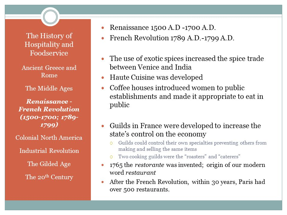 The History of Hospitality and Foodservice Ancient Greece and Rome The Middle Ages Renaissance - French Revolution (1500-1700; 1789- 1799) Colonial No