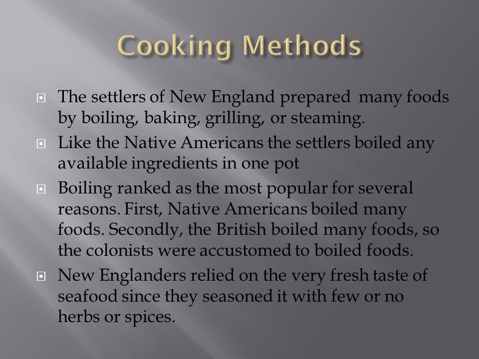  The settlers of New England prepared many foods by boiling, baking, grilling, or steaming.