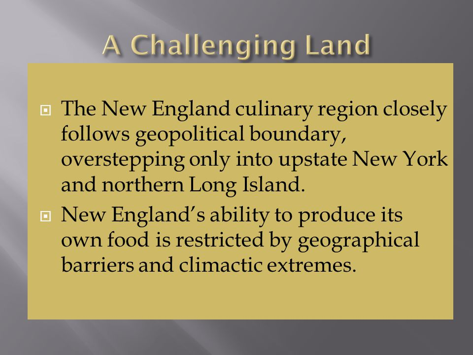  With the Atlantic Ocean forming the eastern border of New England, the colonists found abundant fish and seafood for eating as well as exporting.