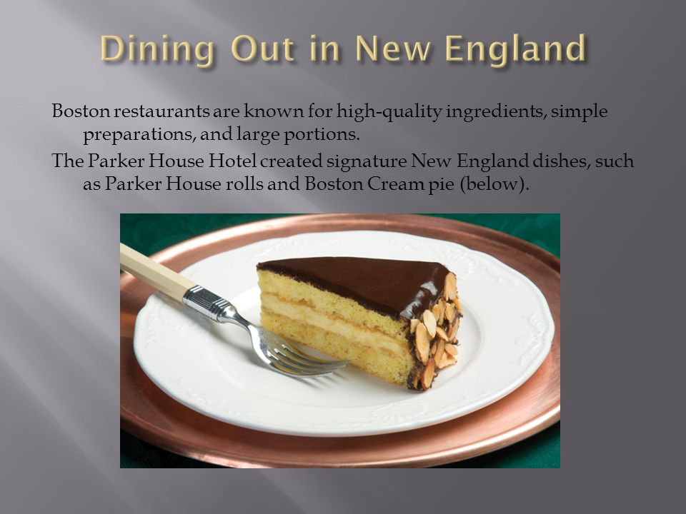 Boston restaurants are known for high-quality ingredients, simple preparations, and large portions.