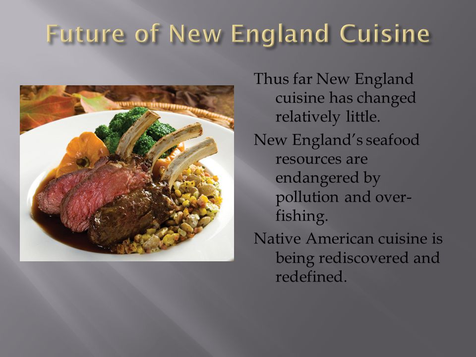 Thus far New England cuisine has changed relatively little.