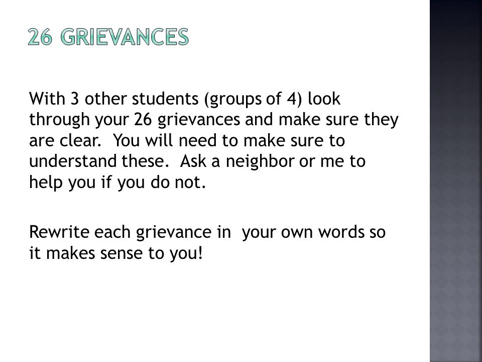With 3 other students (groups of 4) look through your 26 grievances and make sure they are clear. You will need to make sure to understand these. Ask