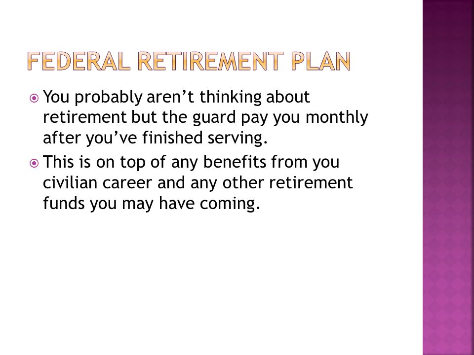  You probably aren't thinking about retirement but the guard pay you monthly after you've finished serving.