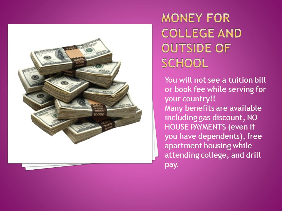 You will not see a tuition bill or book fee while serving for your country!.